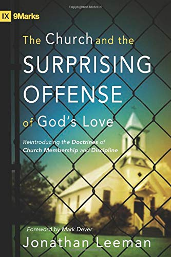 Image of The Church and the Surprising Offense of God's Love: Reintroducing the Doctrines of Church Membership and Discipline (9Marks)
