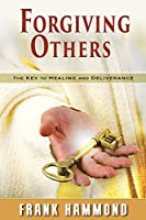 Forgiving Others: The Key to Healing & Deliverance