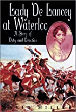 Lady De Lancey at Waterloo: A Story of Duty and Devotion
