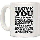Te amo más todos los días excepto ayer ayer ayer eras malditamente molesto taza de café de cerámica blanca de 11 onzas