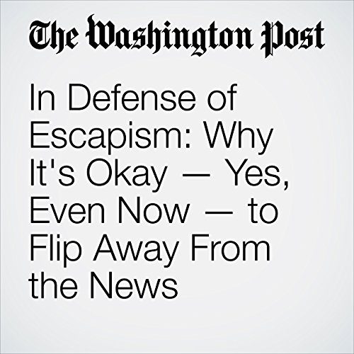 In Defense of Escapism: Why It's Okay — Yes, Even Now — to Flip Away From the News copertina