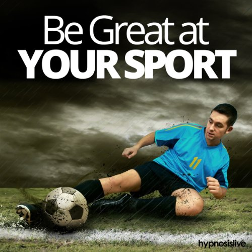 Be Great at Your Sport Hypnosis audiobook cover art