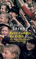 Dans l'ombre du Reich - Enquêtes sur le traumatisme allemand (1938-2001) de Gitta Sereny
