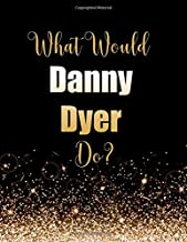 What Would Danny Dyer Do?: Large Notebook/Diary/Journal for Writing 100 Pages, Danny Dyer Gift for Fans