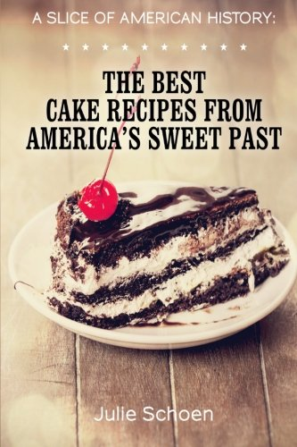A Slice Of American History: The Best Cake Recipes From America's Sweet Past