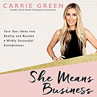 She Means Business     Turn Your Ideas into Reality and Become a Wildly Successful Entrepreneur              By:                                                                                                                                 Carrie Green                               Narrated by:                                                                                                                                 Carrie Green                      Length: 5 hrs and 35 mins     311 ratings     Overall 4.7