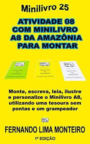 ATIVIDADE 08 COM MINILIVRO A8 DA AMAZÔNIA PARA MONTAR: Monte, escreva, leia, ilustre e personalize o minilivro A8, utilizando uma tesoura sem pontas e um grampeador (MINILIVRO E CAIXINHA PARA MONTAR)