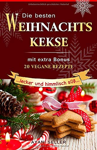 Die besten Weihnachtskekse : lecker und himmlisch süß: mit extra Bonus 20 vegane Rezepte