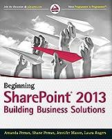 Beginning SharePoint 2013: Building Business Solutions (Wrox Programmer to Programmer)