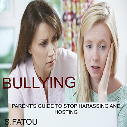 Bullying: Parent's Guide to Stop Harassing and Hosting audiobook cover art