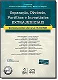 Separação, divórcio, partilhas e inventários extrajudiciais: Questionamentos Sobre a lei 11.441/2007