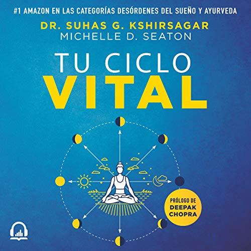 Tu ciclo vital [Your Life Cycle]: Descubre tu ritmo circadiano ideal para sanar desde el interior [Discover Your Ideal Circadian Rhythm to Heal from the Inside]