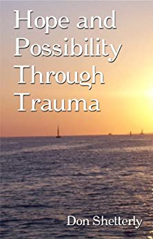 Hope And Possibility Through Trauma by [Don Shetterly]
