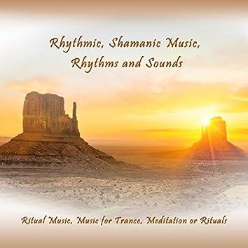 Rhythmic, Shamanic Music, Rhythms and Sounds (Ritual Music, Music for Trance, Meditation or Rituals)