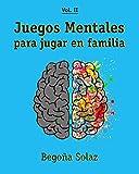 Juegos Mentales para jugar en familia: Volumen II