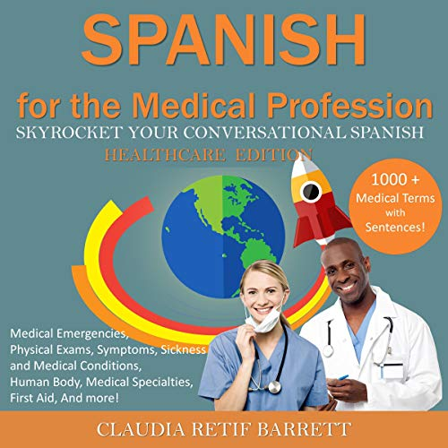 Spanish for the Medical Profession - SkyRocket Your Conversational Spanish - Health-Care Edition                   By:                                                                                                                                 Claudia Retif Barrett                               Narrated by:                                                                                                                                 Claudia R Barrett,                                                                                        Rebecca Maria                      Length: 5 hrs and 51 mins     3 ratings     Overall 5.0