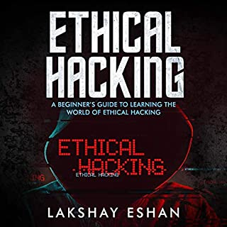 Ethical Hacking: A Beginners Guide to Learning the World of Ethical Hacking audiobook cover art