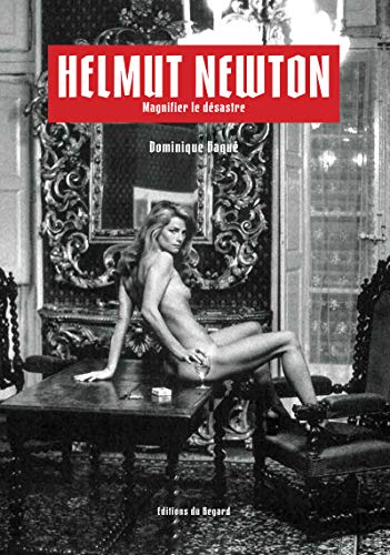 Helmut Newton - Magnifier le désastre (French Edition)