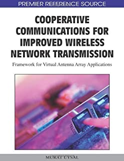 Cooperative Communications for Improved Wireless Network Transmission: Framework for Virtual Antenna Array Applications (Premier Reference Source) 1st edition by Murat Uysal (2009) Hardcover