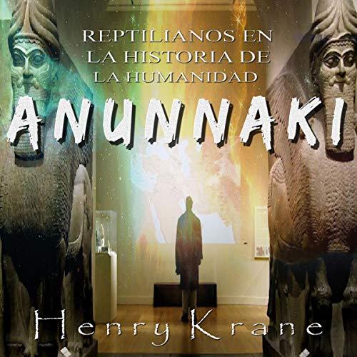 Anunnaki: Reptilianos en la Historia de la Humanidad [Anunnaki: Reptilians in the History of Humanity] audiobook cover art