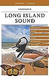 A Field Guide to Long Island Sound: Coastal Habitats, Plant Life, Fish, Seabirds, Marine Mammals, and Other Wildlife