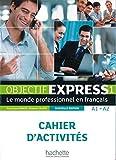 Objectif Express 1 – Nouvelle édition: Le monde professionnel en français / Cahier d'activités (Objectif Express - Nouvelle édition) - Anne-Lyse Dubois