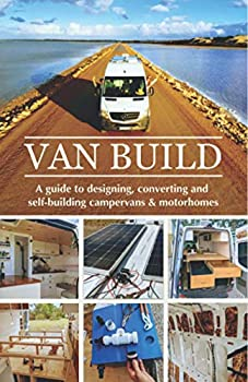 Van Build  A complete DIY guide to designing converting and self-building your campervan or motorhome