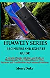 HUAWEI Y SERIES BEGINNERS AND EXPERTS GUIDE: A Detailed Guide with Tips and Tricks to Mastering the New Hidden Huawei Y Max Features and Troubleshooting Common Problems