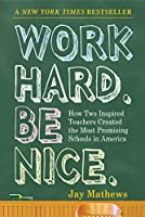 Work Hard Be Nice: How Two Inspired Teachers Created The Most Promising Schools In America