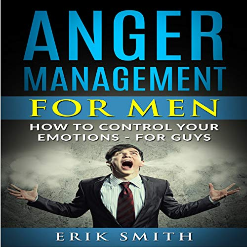 Anger Management for Men: How To Control Your Emotions - For Guys audiobook cover art