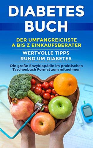 Diabetes Buch: Der umfangreichste A bis Z Einkaufsberater   Ein wegweisender Kompass von Ursachen, Gesundheit, Ernährung und Einkauf