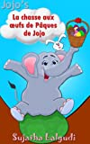 Livres Pâques enfant: La chasse aux œufs de Pâques de Jojo: Pâques enfant (French Edition), Paques pour enfants. Livres pour enfants pâques. Children's ... (Livres d'images pour les enfants t. 10)