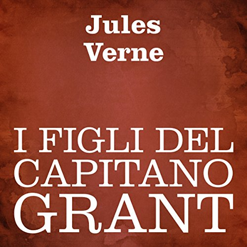I figli del Capitano Grant [The Children of Captain Grant] audiobook cover art