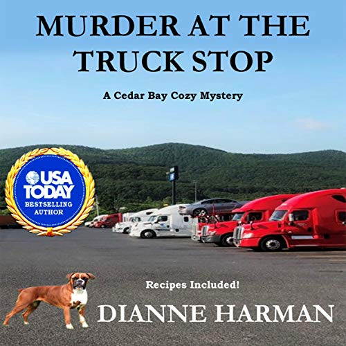 Murder at the Truck Stop: A Cedar Bay Cozy Mystery Audiobook By Dianne Harman cover art
