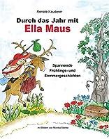 Durch das Jahr mit Ella Maus: Spannende Fruehlings- und Sommergeschichten