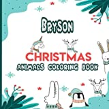 Bryson Christmas Animals Coloring book: A Cute and Fun Children's Christmas Gift, Simple Relaxing and Beautiful Coloring Pages to Color with Cute ... cover, size 8,5 x 8,5 inch, Bryson Gift Idea