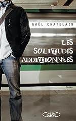 SOLITUDES ADDITIONNEES de GAEL CHATELAIN