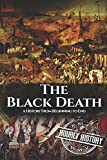 The Black Death: A History From Beginning to End (Pandemic History)