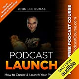 Podcast Launch: How to Create and Launch Your Podcast Including FreePodcastCourse.com