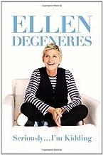 By Ellen DeGeneres: Seriously...I'm Kidding