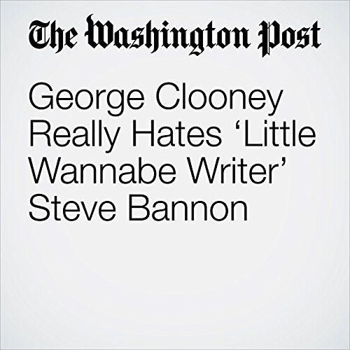 George Clooney Really Hates 'Little Wannabe Writer' Steve Bannon audiobook cover art