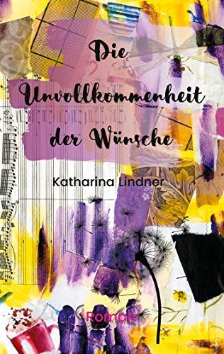 Die Unvollkommenheit der Wünsche von [Katharina Lindner]