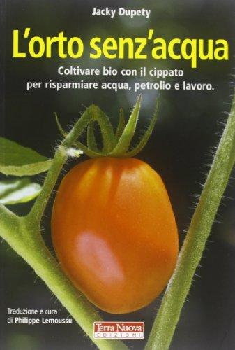 L'orto senz'acqua. Coltivare bio con il cippato per risparmiare acqua, petrolio e lavoro. Ediz. illustrata
