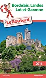 Guide du Routard Bordelais, Landes, Lot-et-Garonne 2016
