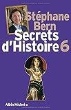 Secrets d'histoire - Tome 6 by St??phane Bern (2015-09-30) - Editions Albin Michel - 30/09/2015