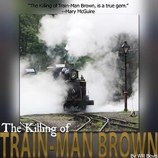 The Killing of Train-Man Brown audiobook cover art