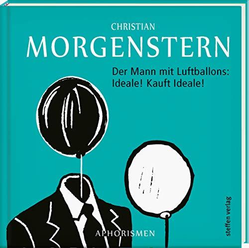 Der Mann mit Luftballons: Ideale! Kauft Ideale!: Aphorismen von Christian Morgenstern (Literarische Lebensweisheiten)