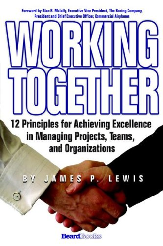 Working Together: 12 Principles for Achieving Excellence in Managing Projects, Teams, and Organiz…