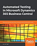 Automated Testing in Microsoft Dynamics 365 Business Central: Efficiently automate test cases in Dynamics NAV and Business Central - Luc van Vugt