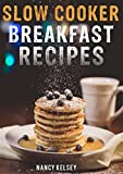 Slow Cooker: 100+ Easy To Prepare Healthy Slow Cooker Breakfast Recipes